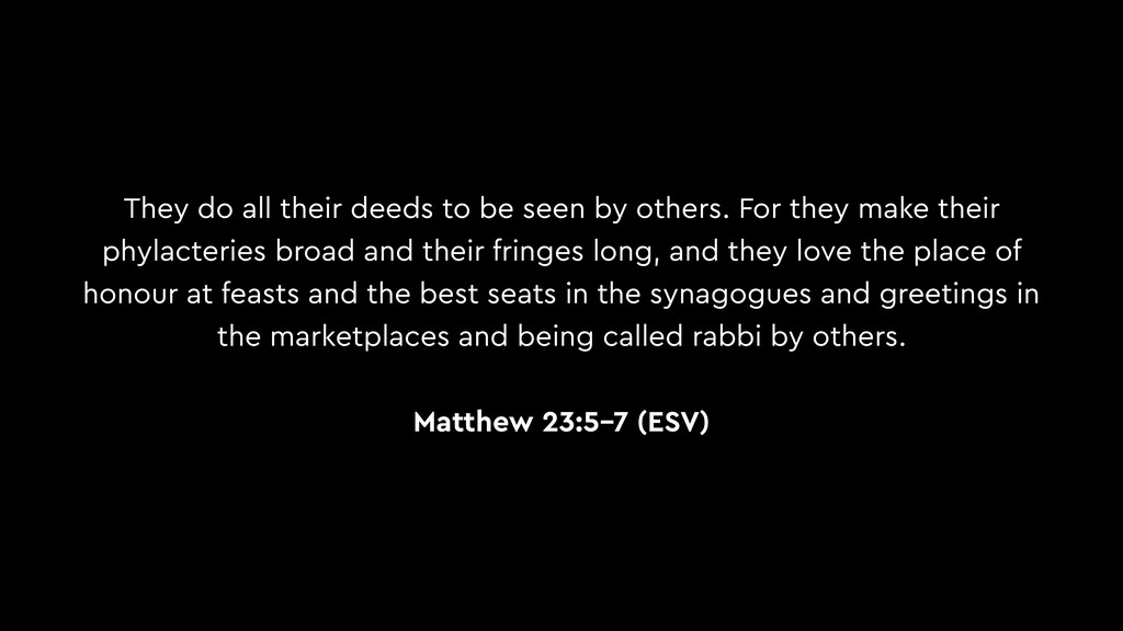They do all their deeds to be seen by others. F...