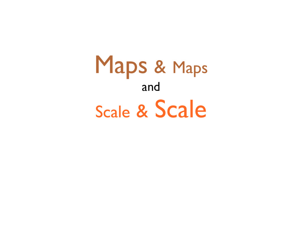 Maps & Maps and Scale & Scale