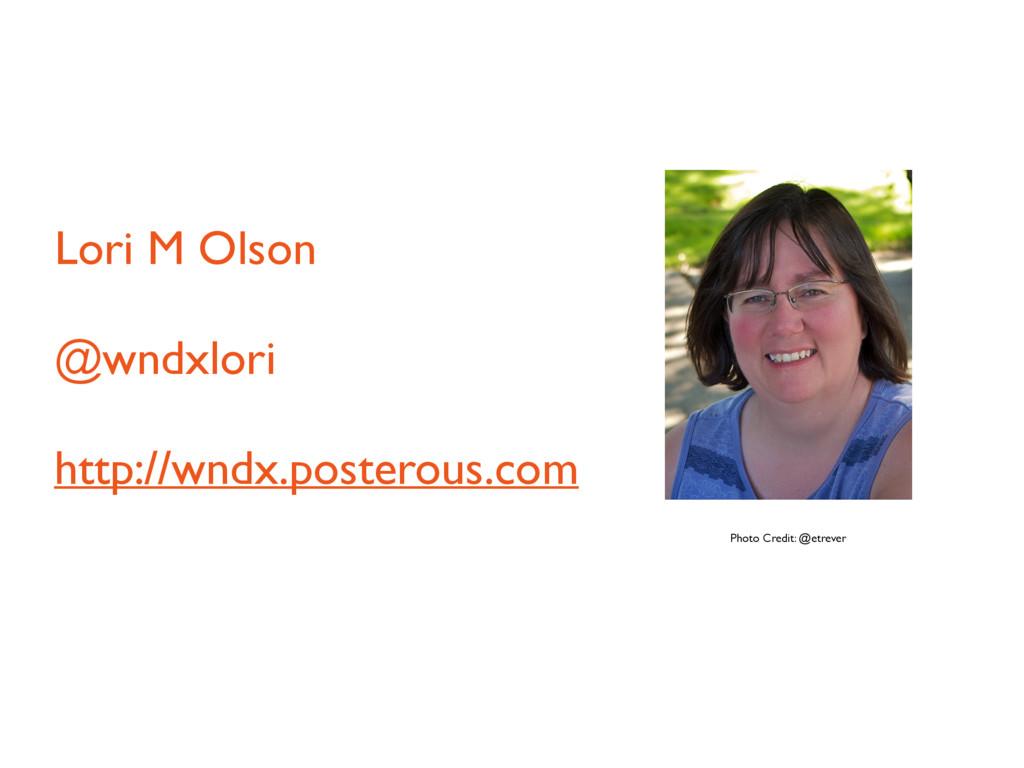 Lori M Olson @wndxlori http://wndx.posterous.co...