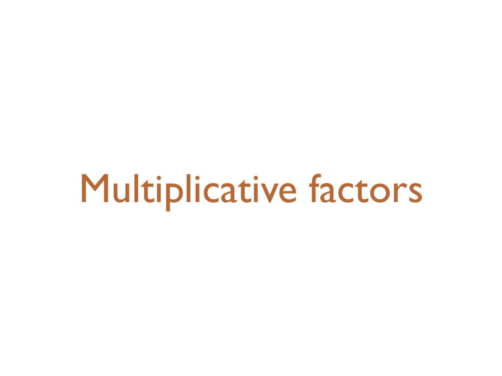 Multiplicative factors