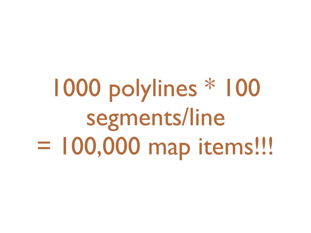 1000 polylines * 100 segments/line = 100,000 ma...