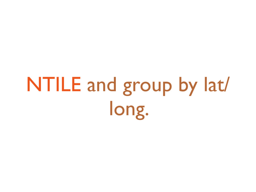 NTILE and group by lat/ long.