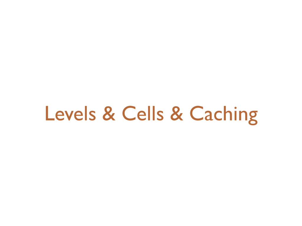 Levels & Cells & Caching