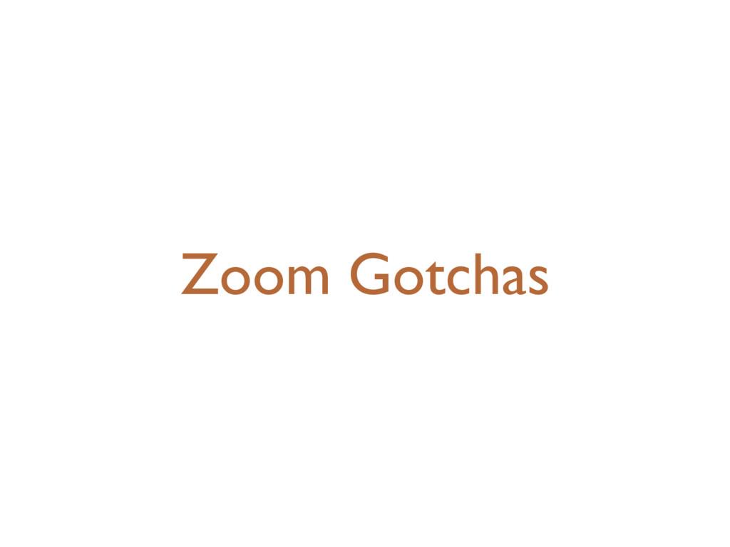 Zoom Gotchas