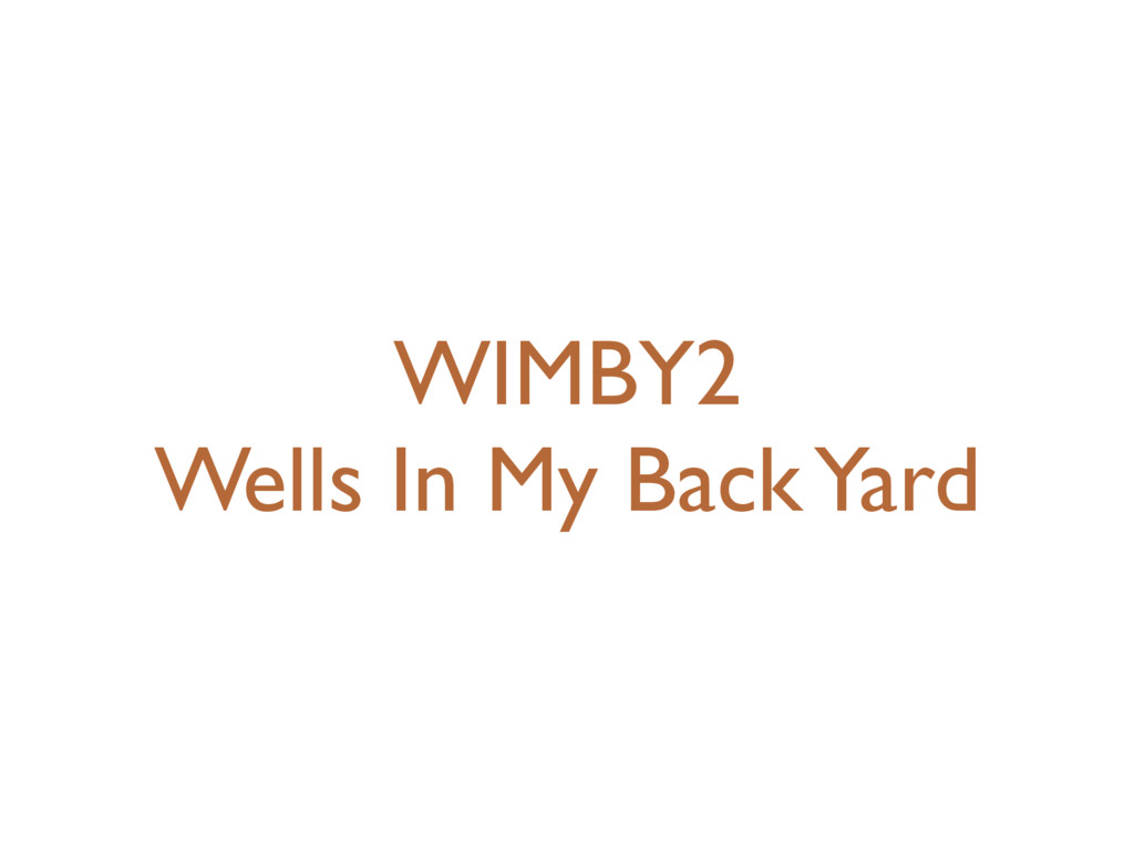 WIMBY2 Wells In My Back Yard