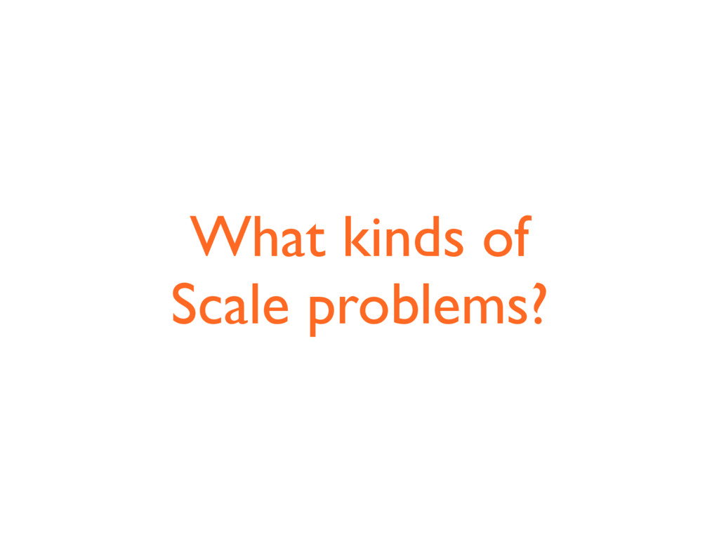 What kinds of Scale problems?