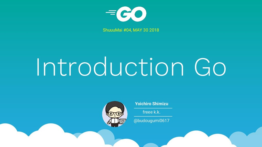 Introduction Go ShuuuMai #04, MAY 30 2018 Yoich...