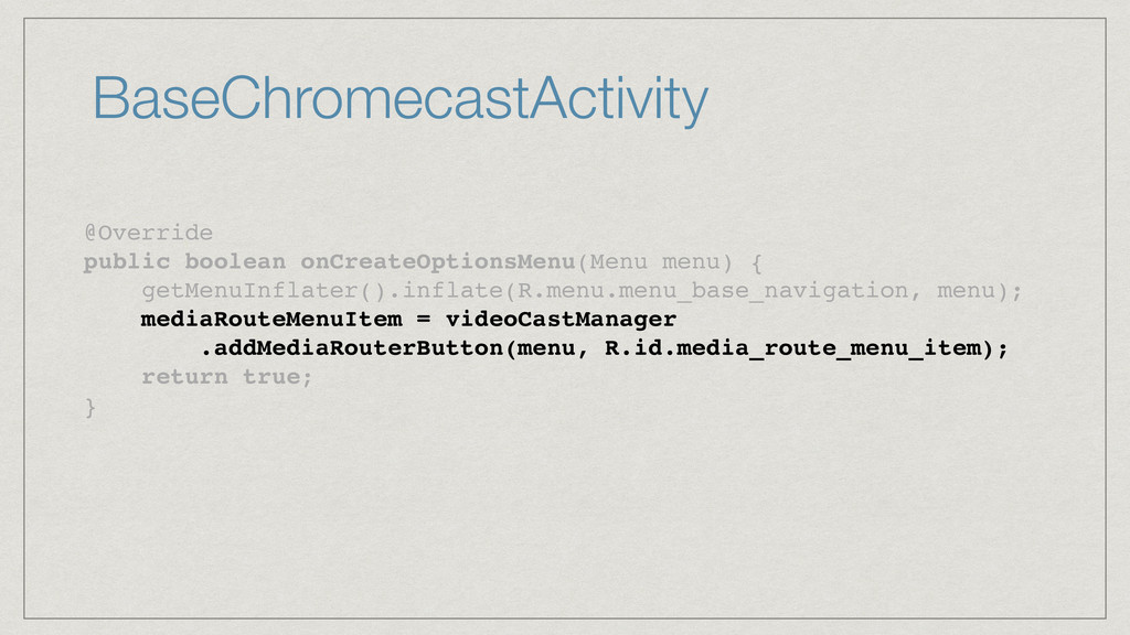 BaseChromecastActivity @Override public boolean...