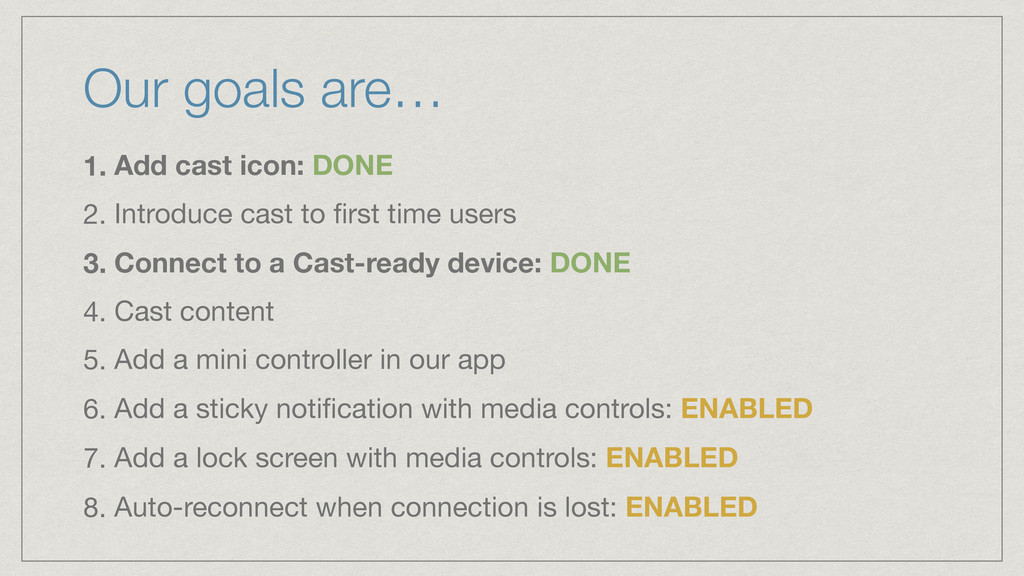 Our goals are… 1. Add cast icon: DONE 2. Introd...
