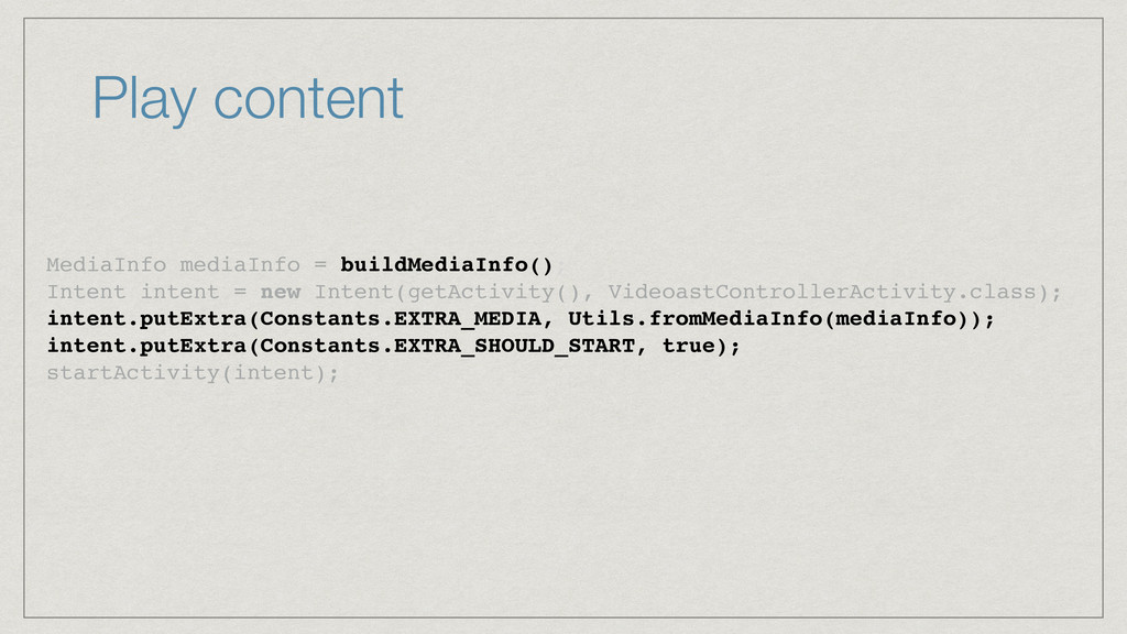 Play content MediaInfo mediaInfo = buildMediaIn...