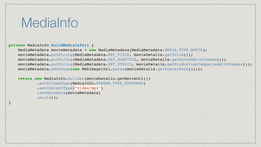 MediaInfo private MediaInfo buildMediaInfo() { ...