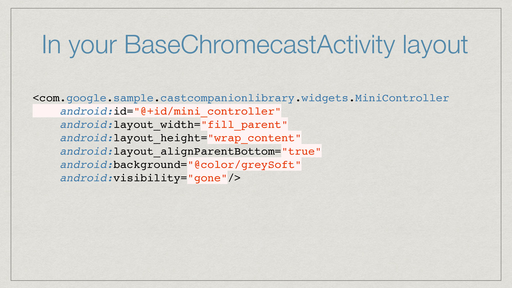 In your BaseChromecastActivity layout <com.goog...