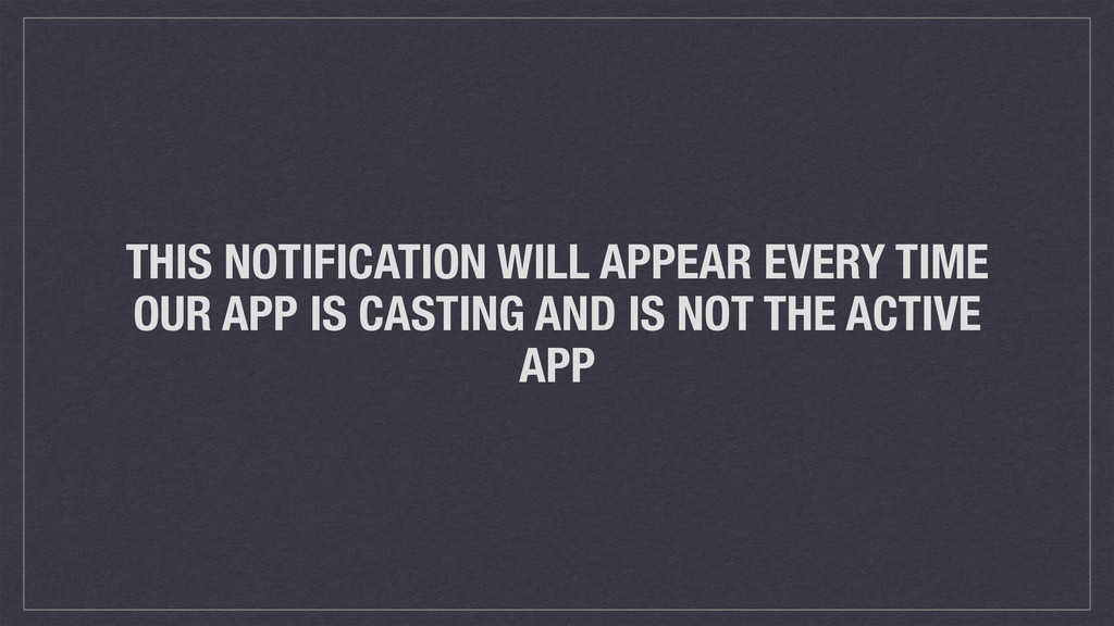 THIS NOTIFICATION WILL APPEAR EVERY TIME OUR AP...