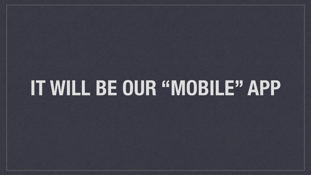 """IT WILL BE OUR """"MOBILE"""" APP"""