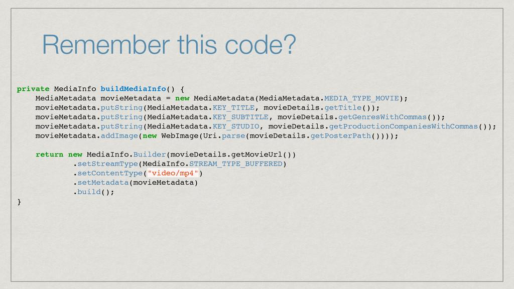 Remember this code? private MediaInfo buildMedi...
