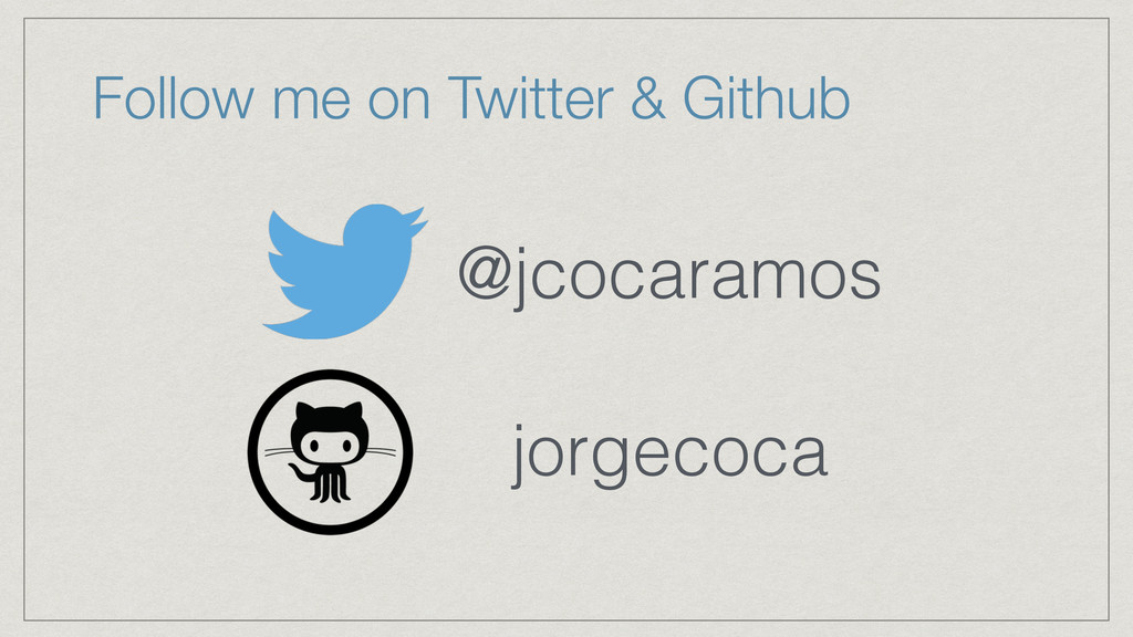 Follow me on Twitter & Github @jcocaramos jorge...