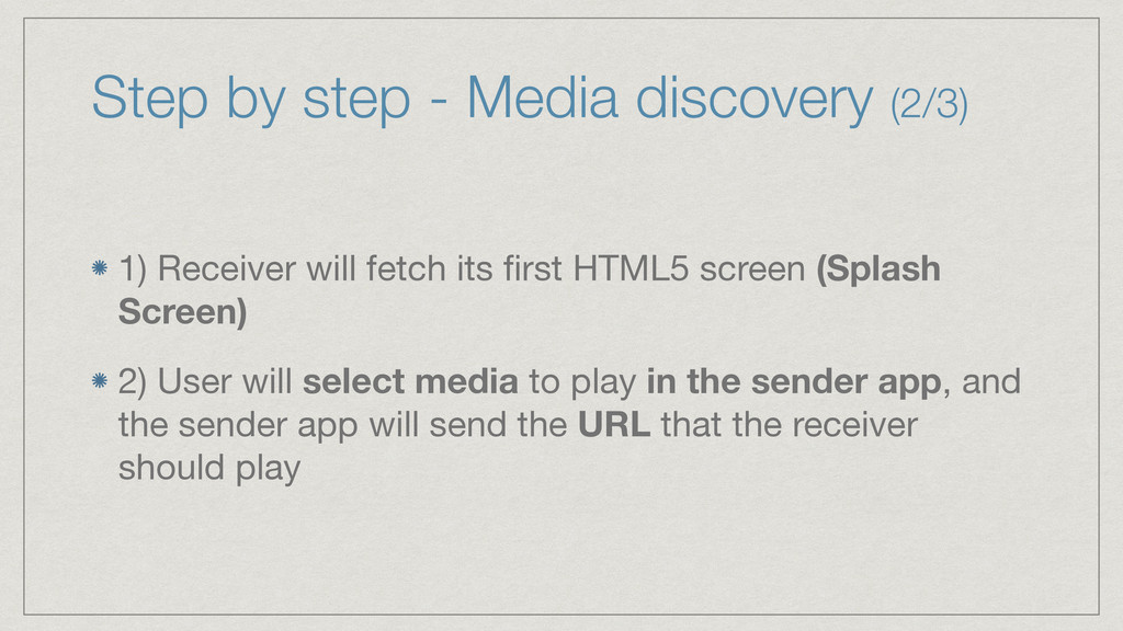 Step by step - Media discovery (2/3) 1) Receive...