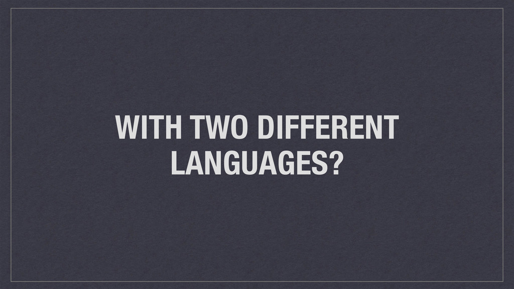 WITH TWO DIFFERENT LANGUAGES?
