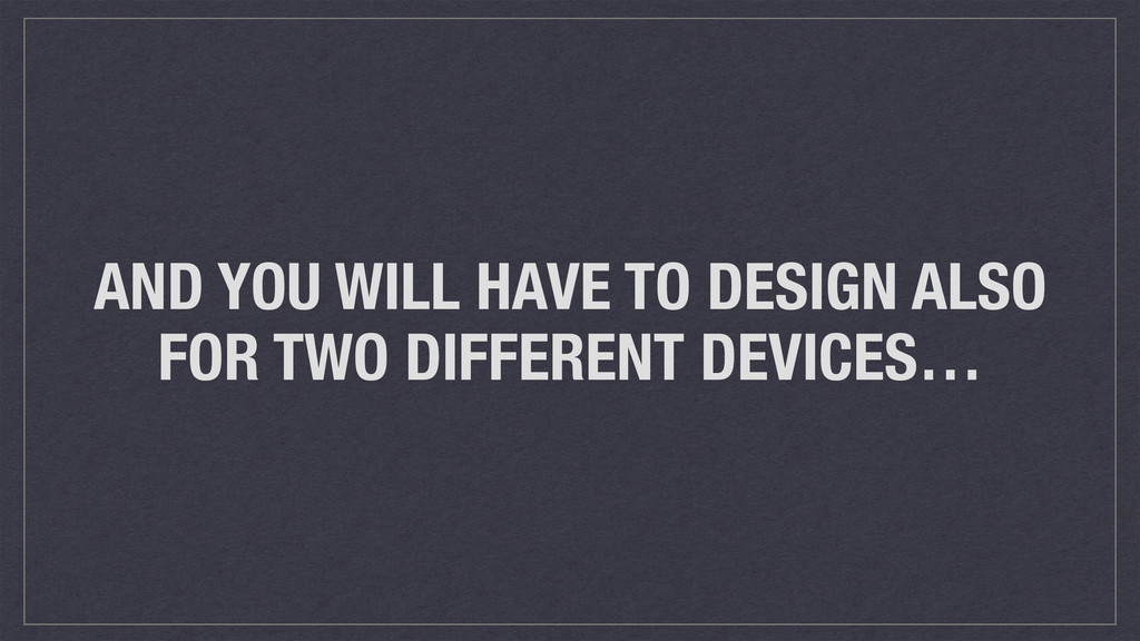 AND YOU WILL HAVE TO DESIGN ALSO FOR TWO DIFFER...