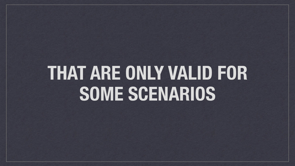 THAT ARE ONLY VALID FOR SOME SCENARIOS