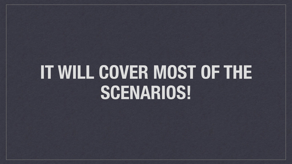 IT WILL COVER MOST OF THE SCENARIOS!