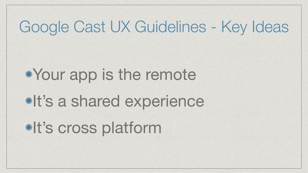 Google Cast UX Guidelines - Key Ideas Your app ...