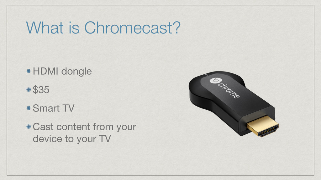What is Chromecast? HDMI dongle  $35  Smart TV ...