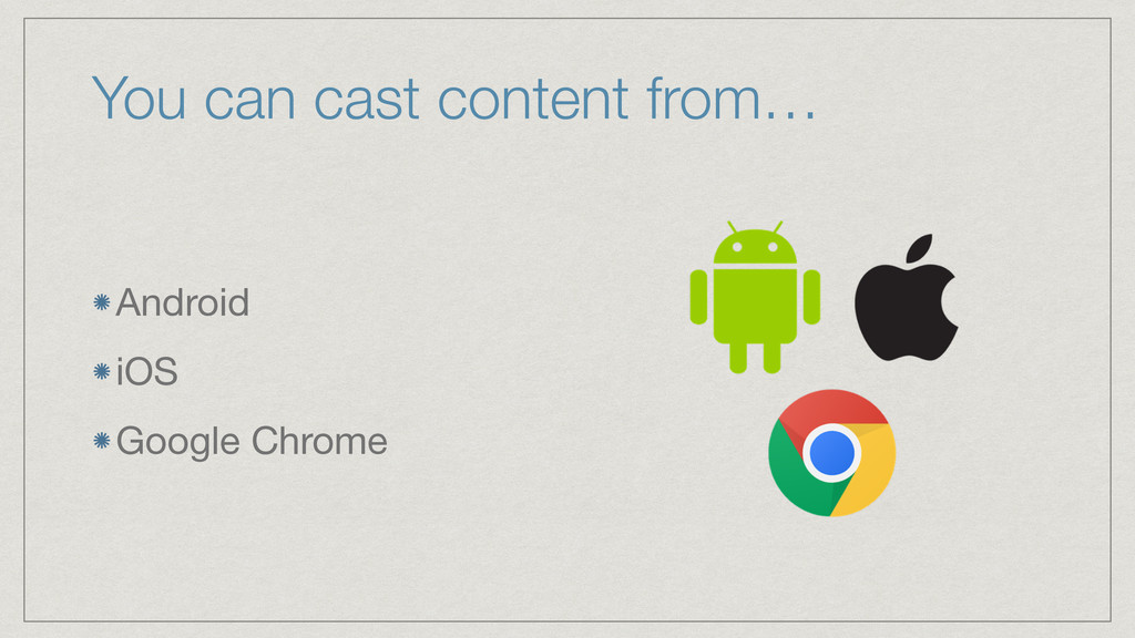 You can cast content from… Android  iOS  Google...