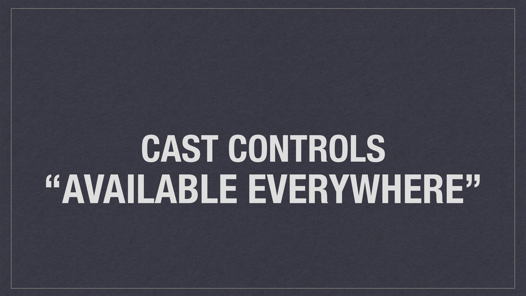 """CAST CONTROLS """"AVAILABLE EVERYWHERE"""""""