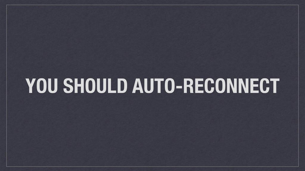 YOU SHOULD AUTO-RECONNECT
