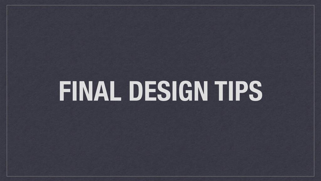 FINAL DESIGN TIPS