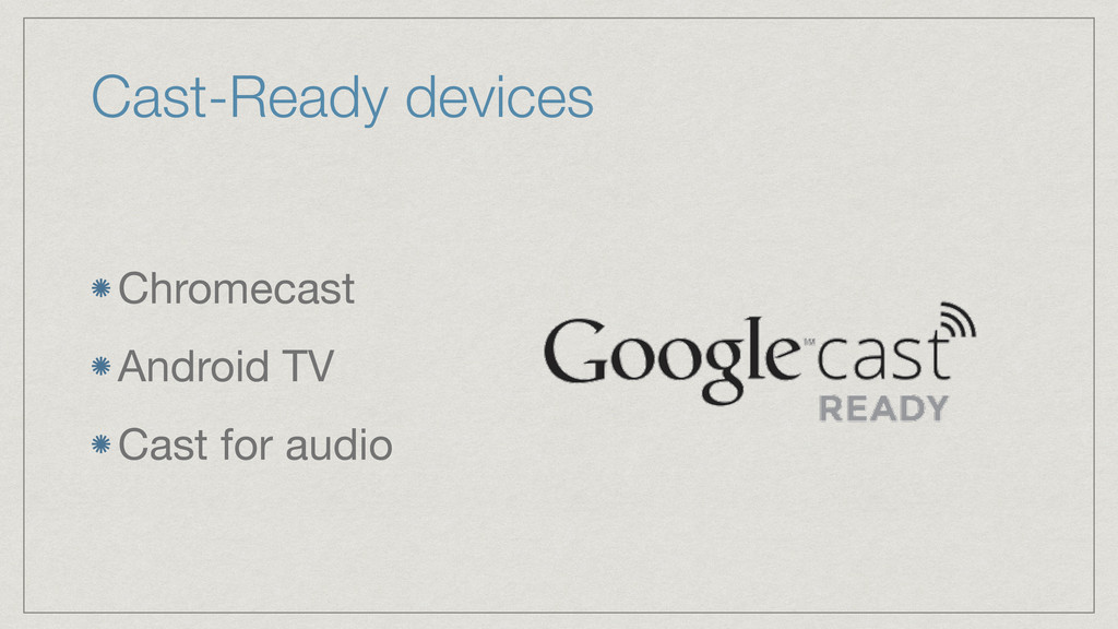Cast-Ready devices Chromecast  Android TV  Cast...
