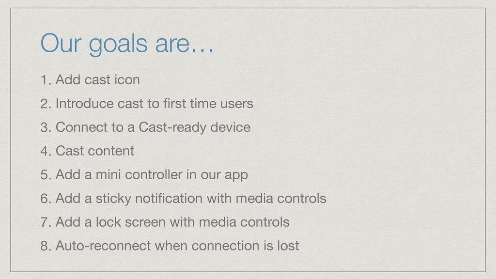 Our goals are… 1. Add cast icon  2. Introduce c...