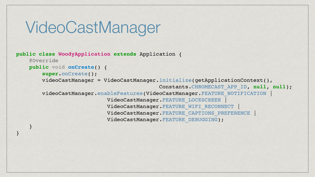 VideoCastManager public class WoodyApplication ...