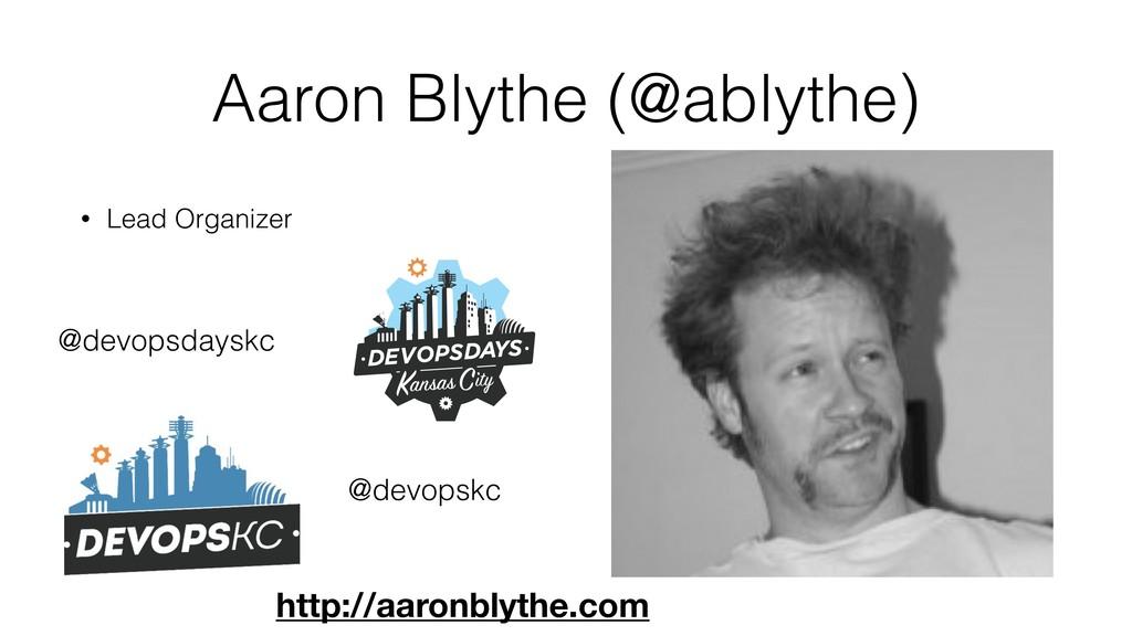Aaron Blythe (@ablythe) • Lead Organizer • @dev...
