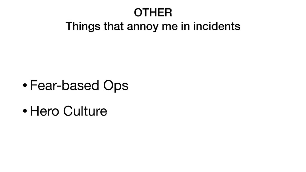 OTHER Things that annoy me in incidents •Fear-b...
