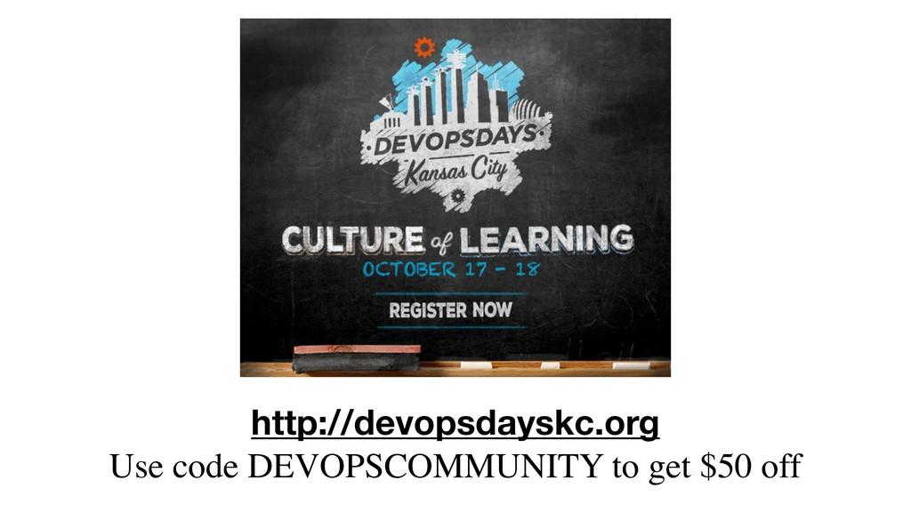 http://devopsdayskc.org Use code DEVOPSCOMMUNIT...
