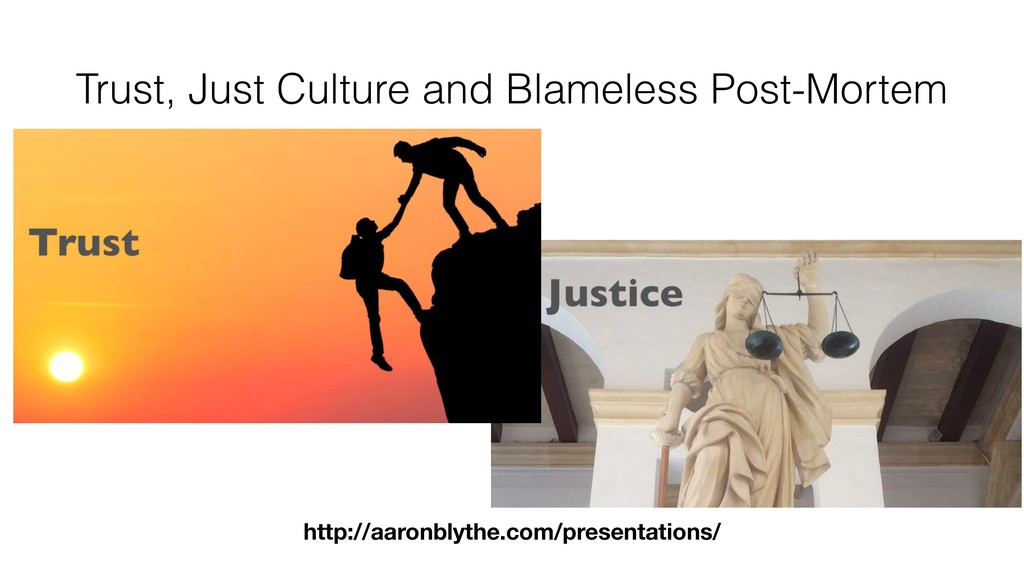 Trust, Just Culture and Blameless Post-Mortem h...