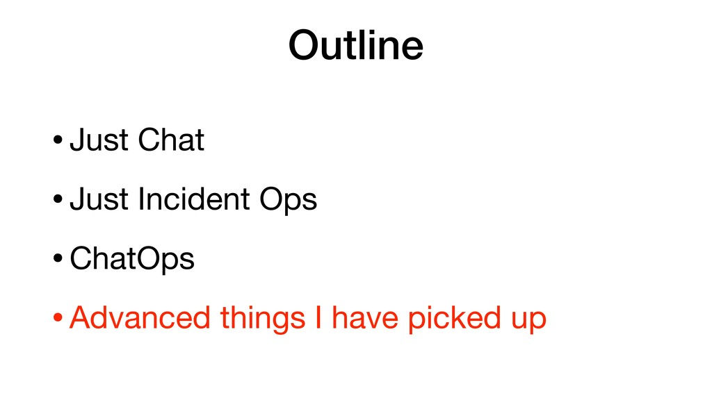 Outline •Just Chat  •Just Incident Ops  •ChatOp...