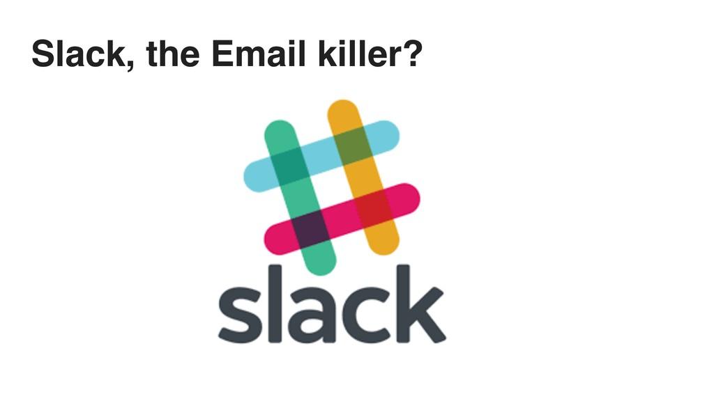 Slack, the Email killer?