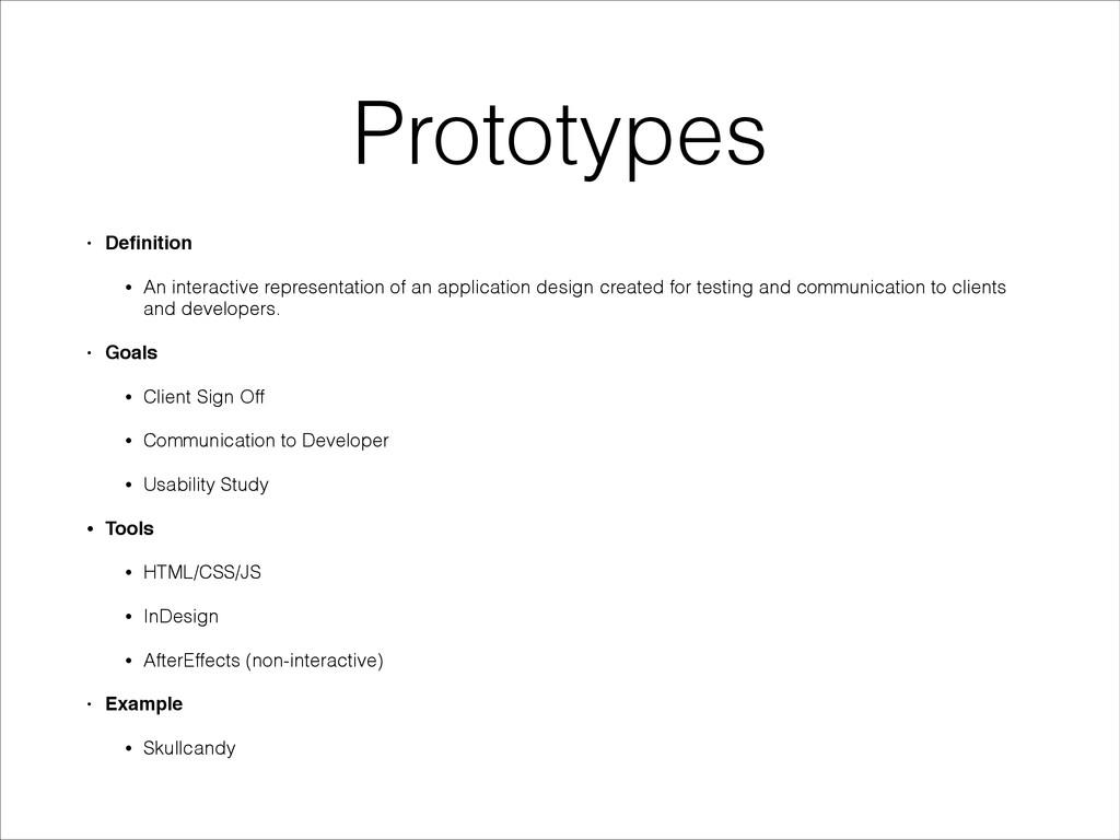 Prototypes • Definition! • An interactive repres...