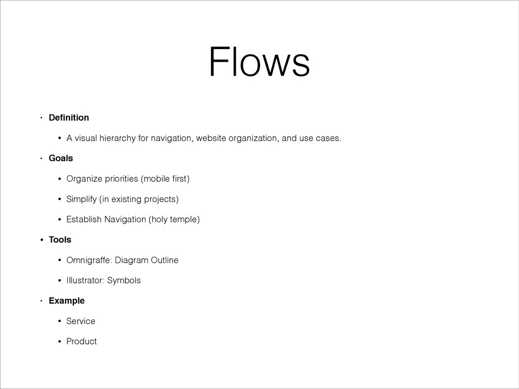 Flows • Definition! • A visual hierarchy for nav...