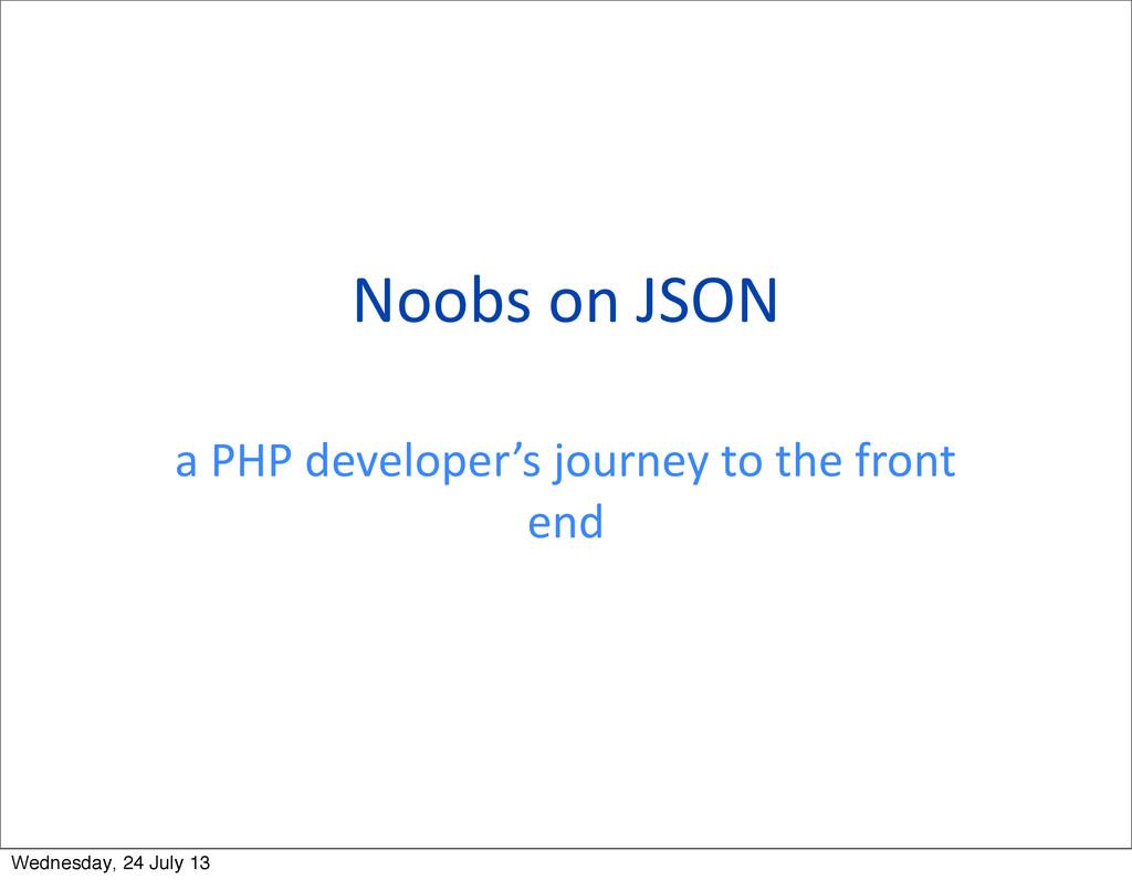 Noobs on JSON a PHP developer's ...
