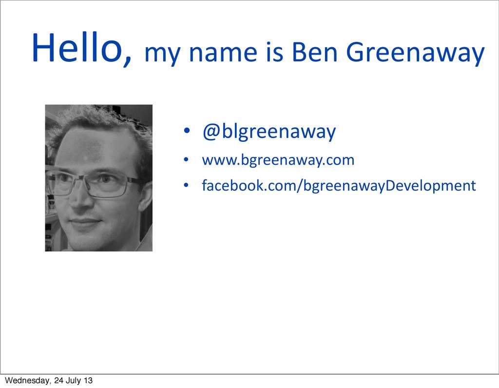 Hello, my name is Ben Greenaway ...