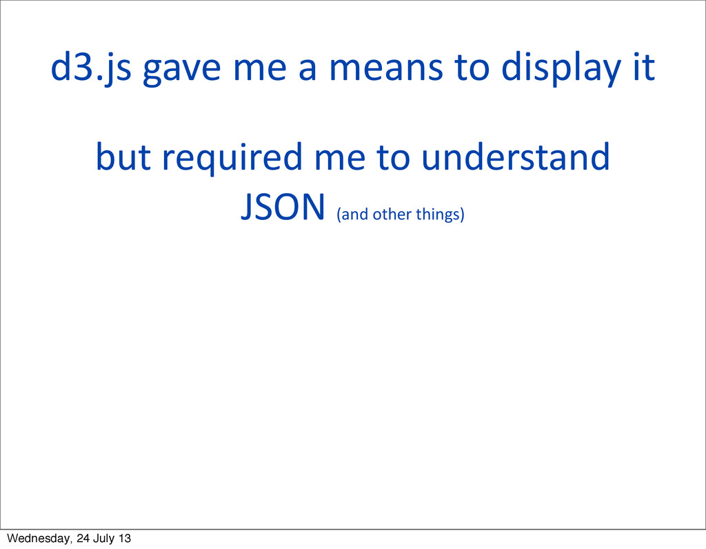 d3.js gave me a means to disp...