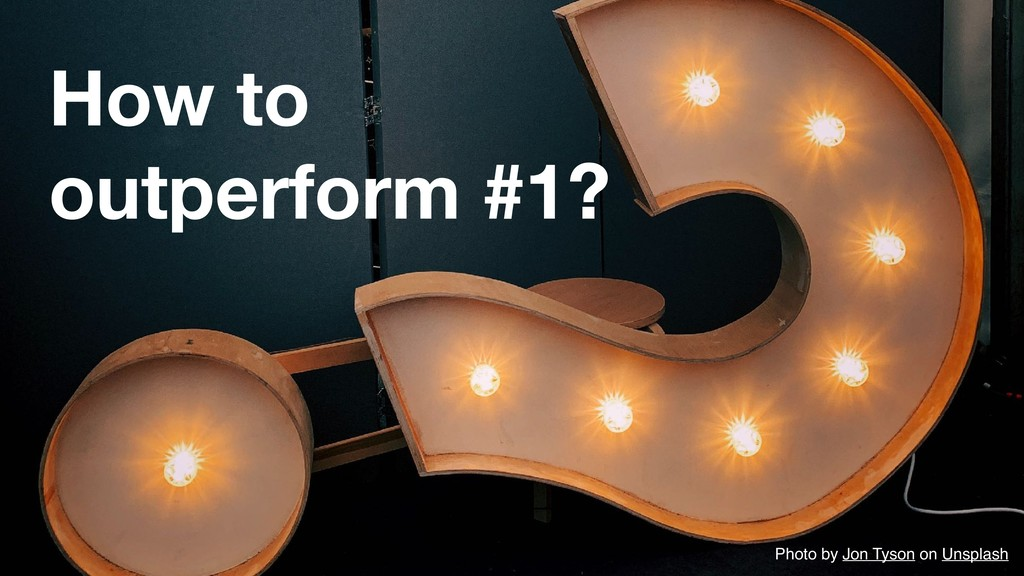 How to outperform #1? Photo by Jon Tyson on Uns...