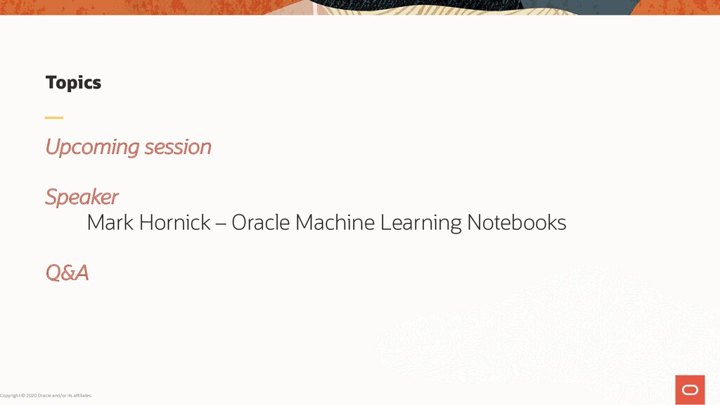 Topics Upcoming session Speaker Mark Hornick – ...