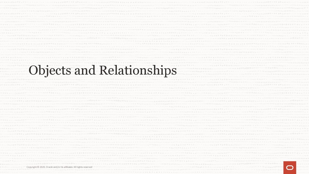 Objects and Relationships Copyright © 2020, Ora...