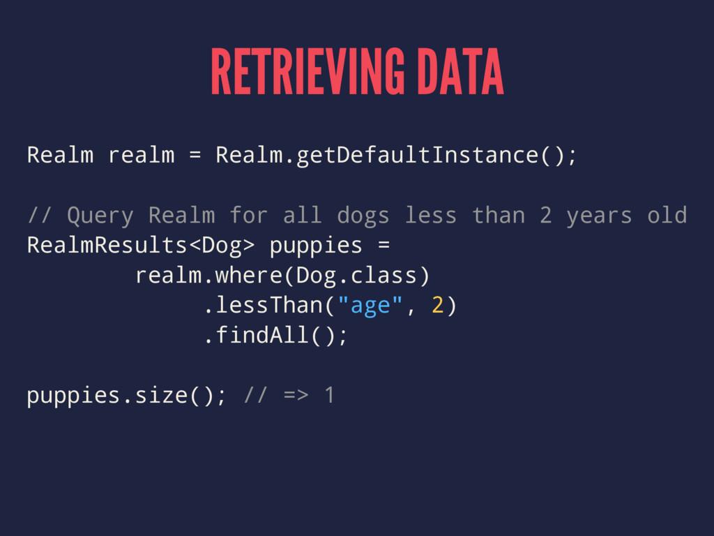 RETRIEVING DATA Realm realm = Realm.getDefaultI...