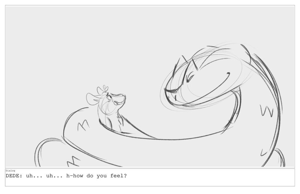 Dialog DEDE: uh... uh... h-how do you feel?